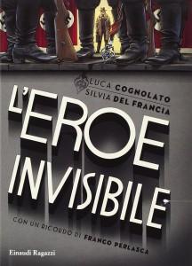 Luca Cognolato e Silvia Del Francia, L'eroe invisibile, Einaudi ragazzi
