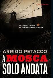 Arrigo Petacco, A Mosca solo andata, Mondadori, 2013