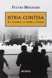 ISTRIA CONTESA - La guerra, le foibe, l'esodo di Fulvio Molinari Mursia 2015 (2)