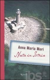 Nata in Istria Anna Maria Mori Rizzoli, 2006