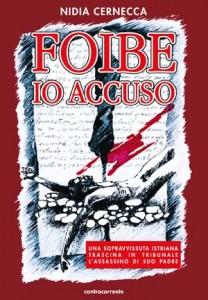Nidia Cernecca, Foibe. Io accuso. Una sopravvissuta istriana trascina in Tribunale l'assassino di suo padre, Edizioni Controcorrente.