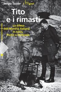 Sergio Tazzer, Tito e i rimasti. La difesa dell'identità italiana in Istria, Fiume e Dalmazia, Libreria Editrice Goriziana 2008